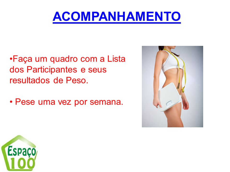 ACOMPANHAMENTO Faça um quadro com a Lista dos Participantes e seus resultados de Peso.