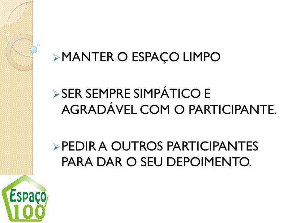 MANTER O ESPAÇO LIMPOSER SEMPRE SIMPÁTICO E AGRADÁVEL COM O PARTICIPANTE.