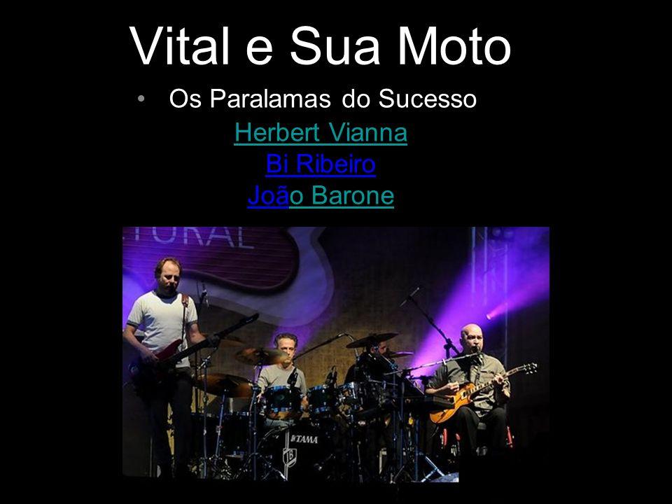 Herbert Vianna Bi Ribeiro João Barone