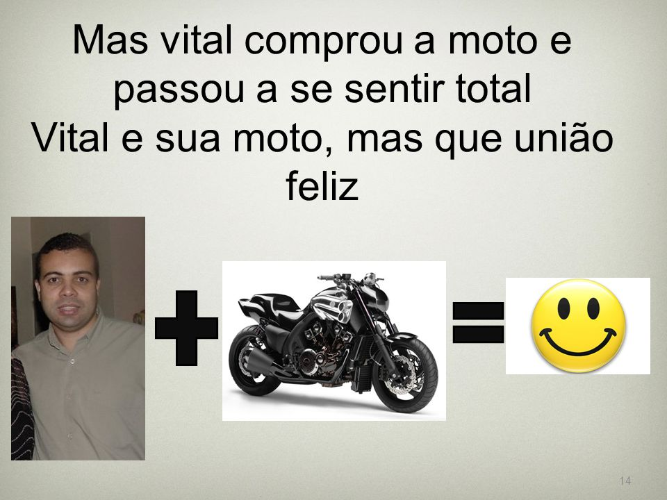Mas vital comprou a moto e passou a se sentir total Vital e sua moto, mas que união feliz
