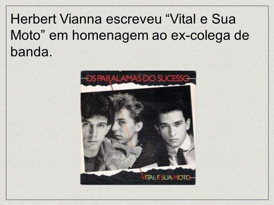 Herbert Vianna escreveu Vital e Sua Moto em homenagem ao ex-colega de banda.