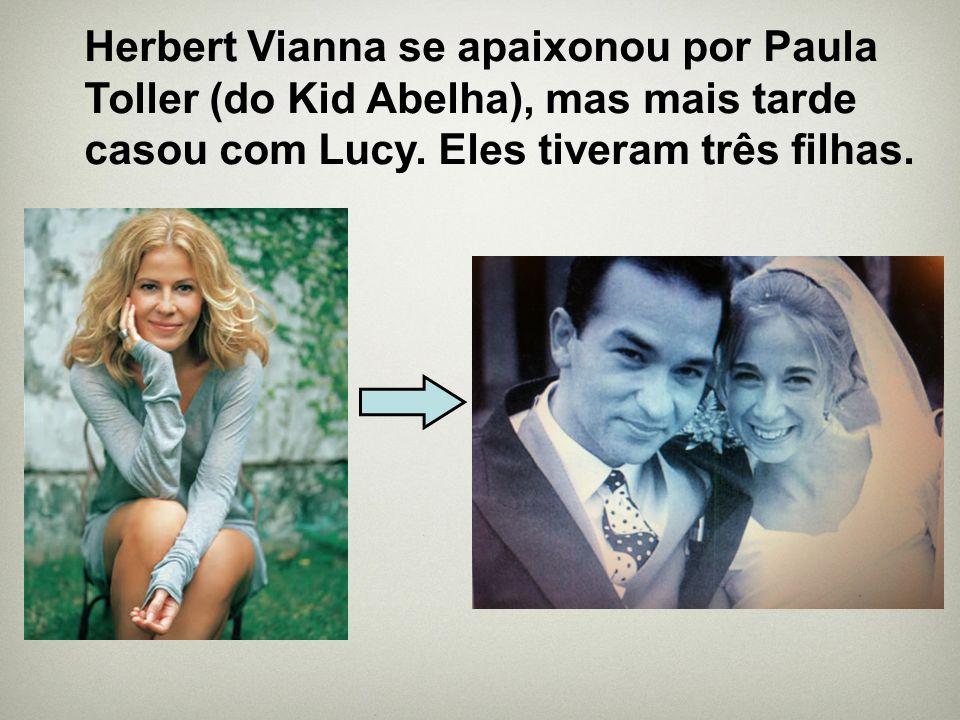 Herbert Vianna se apaixonou por Paula Toller (do Kid Abelha), mas mais tarde casou com Lucy.