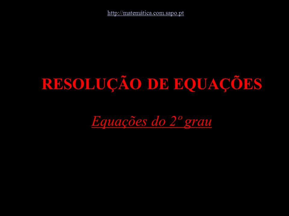 RESOLUÇÃO DE EQUAÇÕES Equações do 2º grau