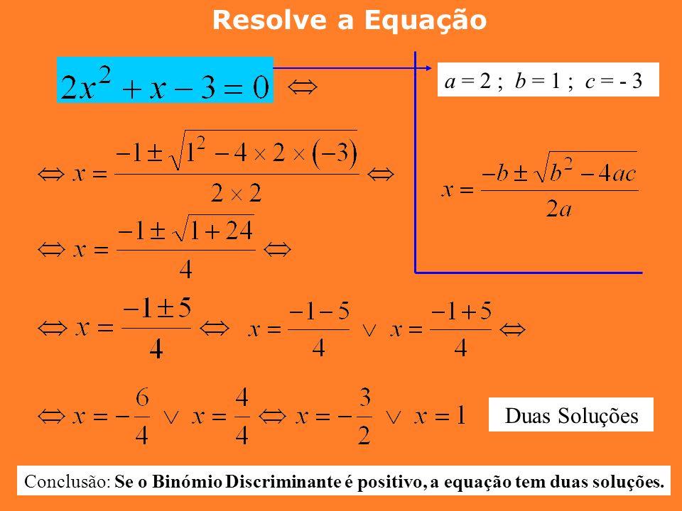 Resolve a Equação a = 2 ; b = 1 ; c = - 3 Duas Soluções