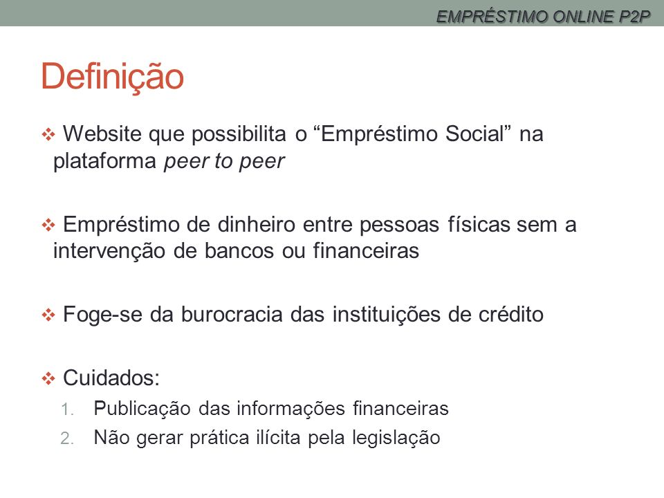 EMPRÉSTIMO ONLINE P2PDefinição. Website que possibilita o Empréstimo Social na plataforma peer to peer.
