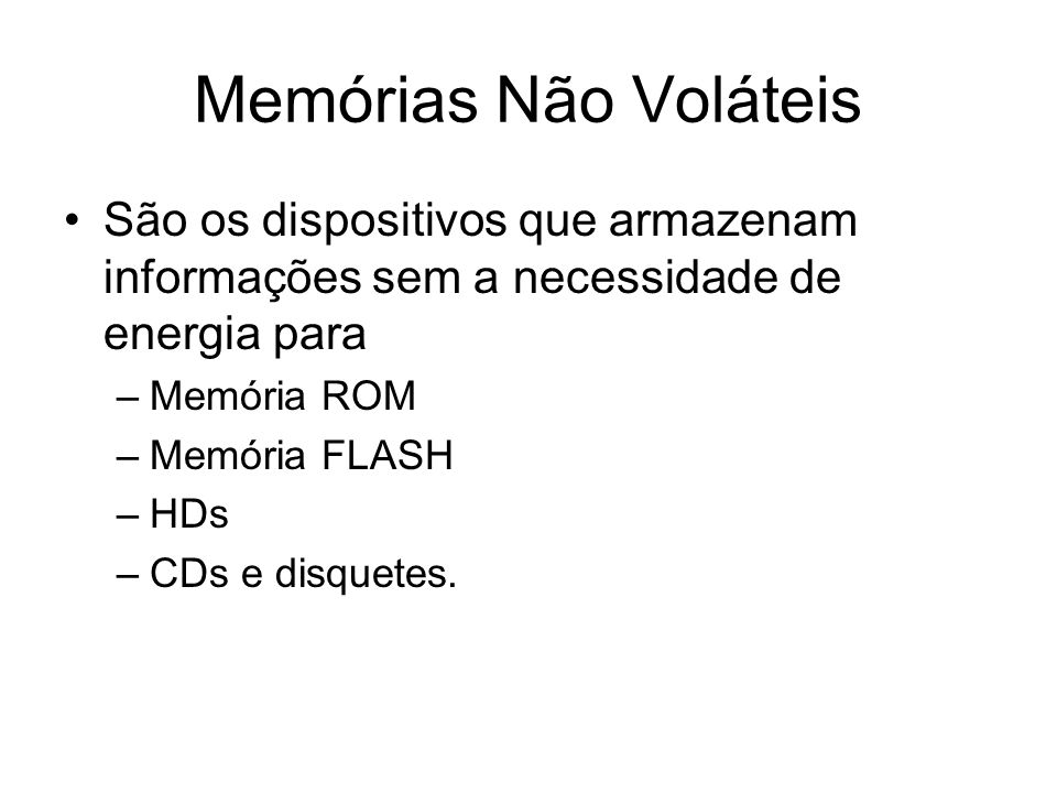 Memórias Não Voláteis São os dispositivos que armazenam informações sem a necessidade de energia para.