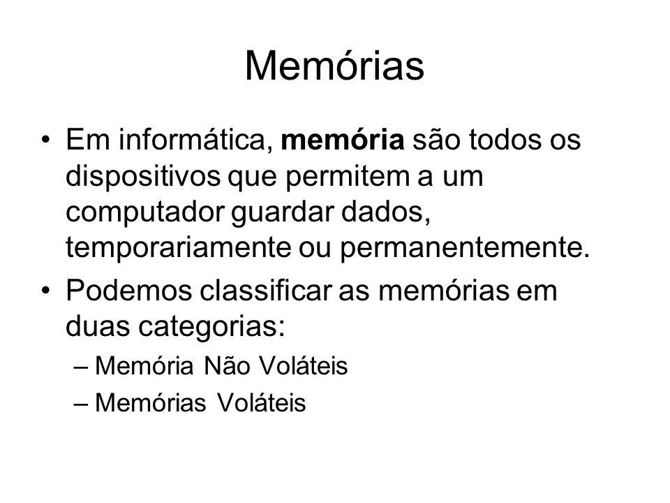 Memórias Em informática, memória são todos os dispositivos que permitem a um computador guardar dados, temporariamente ou permanentemente.