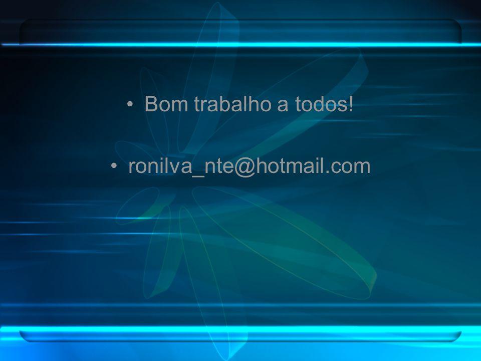 Bom trabalho a todos! ronilva_nte@hotmail.com