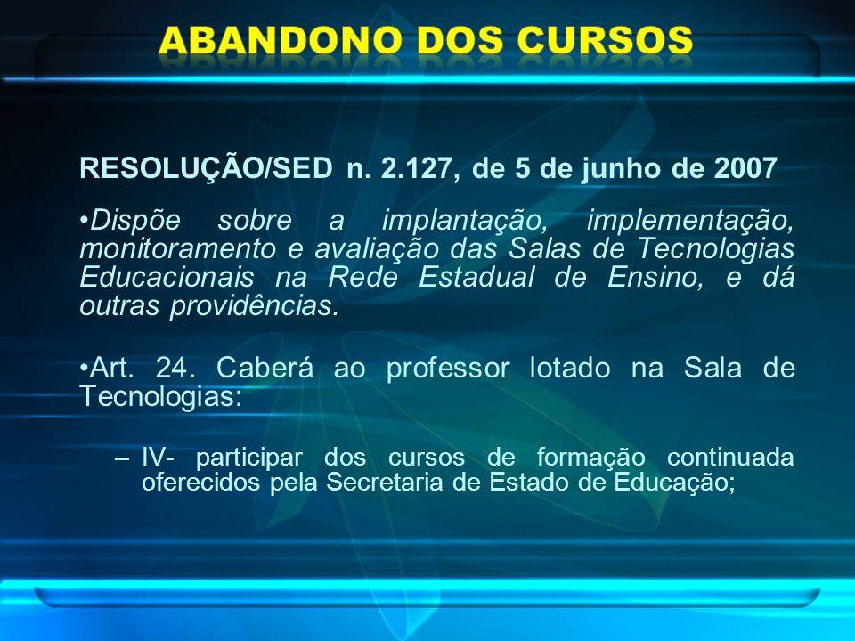 ABANDONO DOS CURSOS RESOLUÇÃO/SED n. 2.127, de 5 de junho de 2007