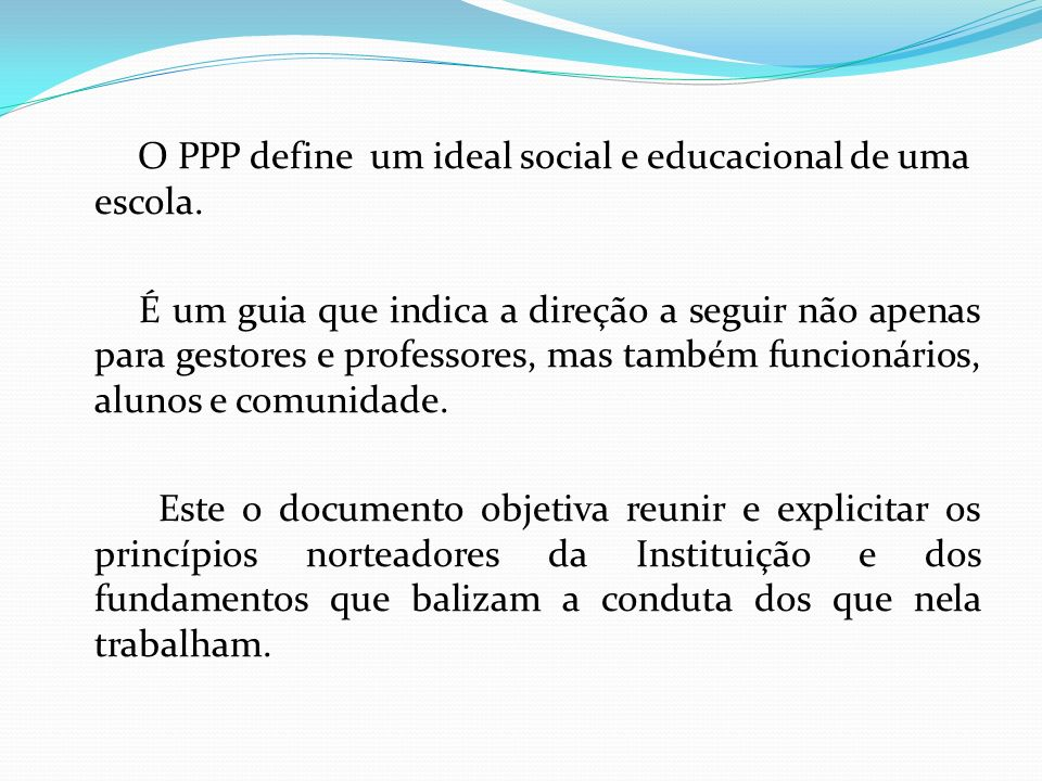 O PPP define um ideal social e educacional de uma escola.