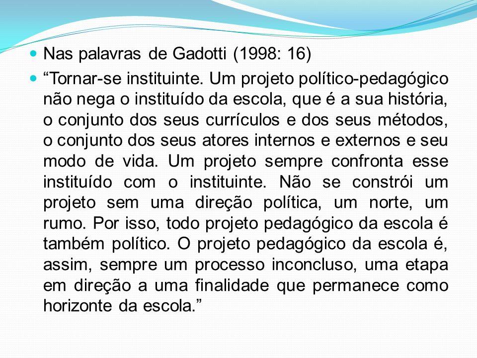 Nas palavras de Gadotti (1998: 16)