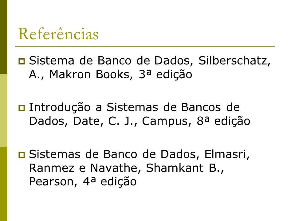 Referências Sistema de Banco de Dados, Silberschatz, A., Makron Books, 3ª edição.