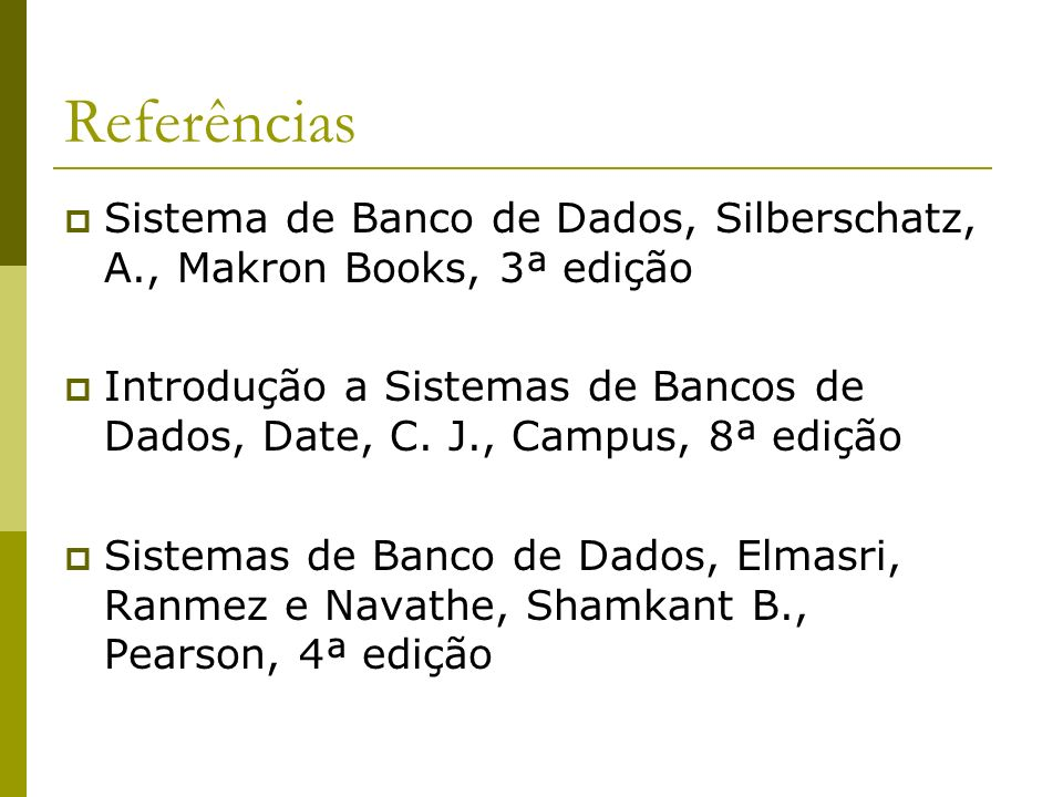 ReferênciasSistema de Banco de Dados, Silberschatz, A., Makron Books, 3ª edição.