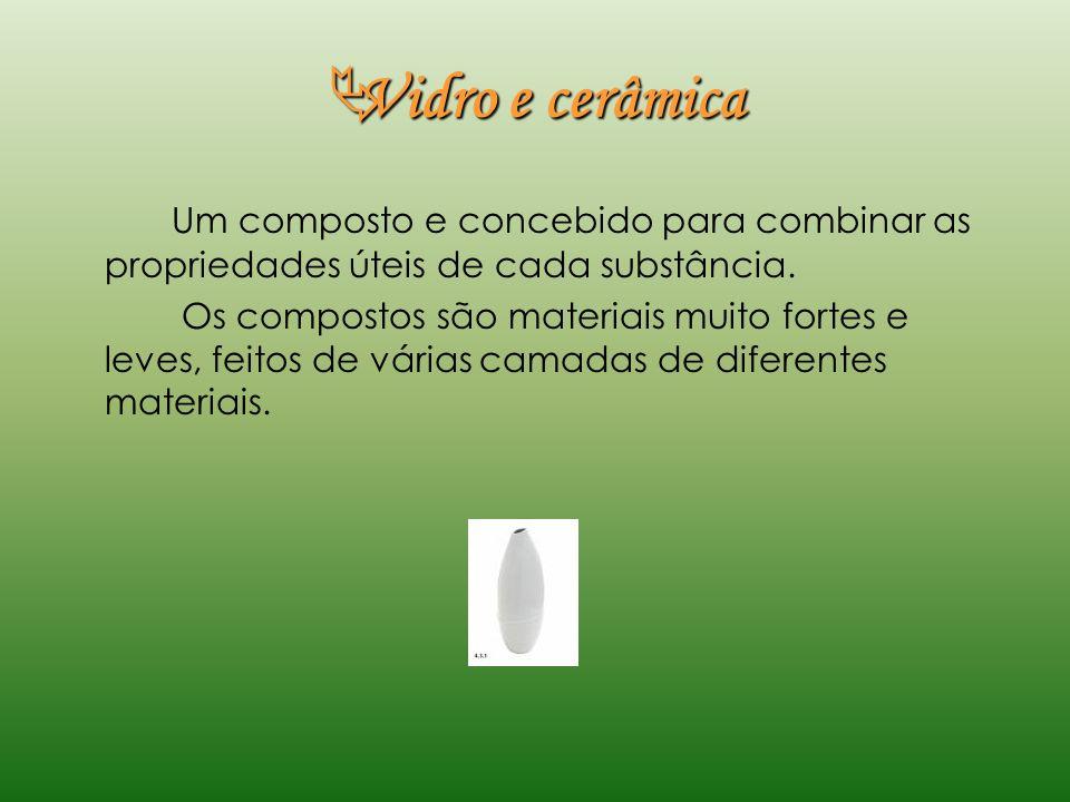 Vidro e cerâmicaUm composto e concebido para combinar as propriedades úteis de cada substância.