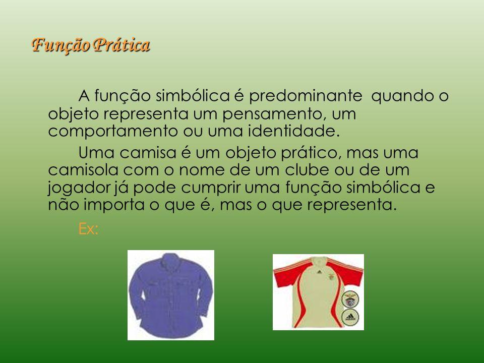 Função PráticaA função simbólica é predominante quando o objeto representa um pensamento, um comportamento ou uma identidade.