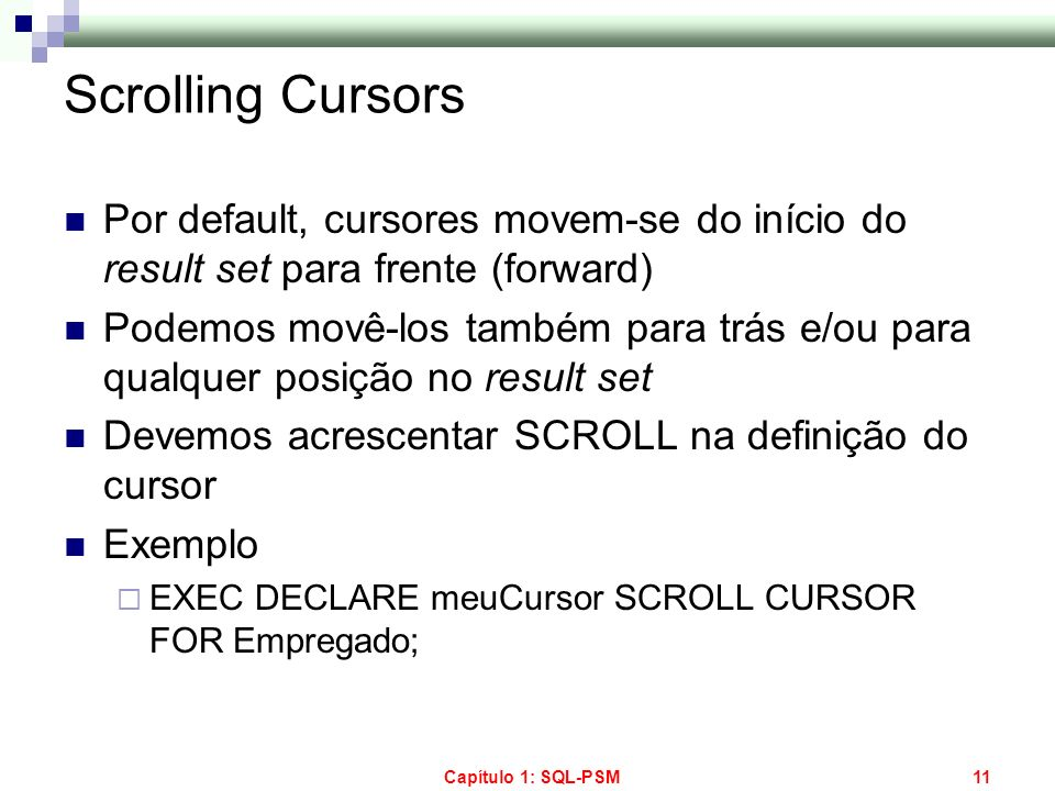 Scrolling CursorsPor default, cursores movem-se do início do result set para frente (forward)