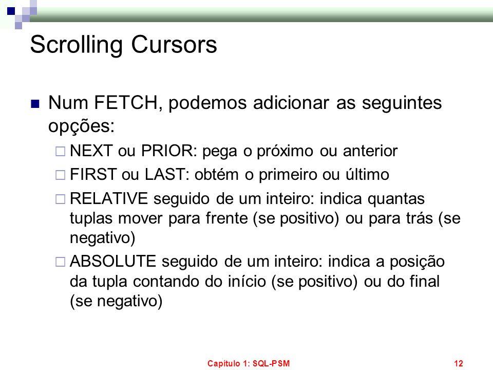 Scrolling Cursors Num FETCH, podemos adicionar as seguintes opções: