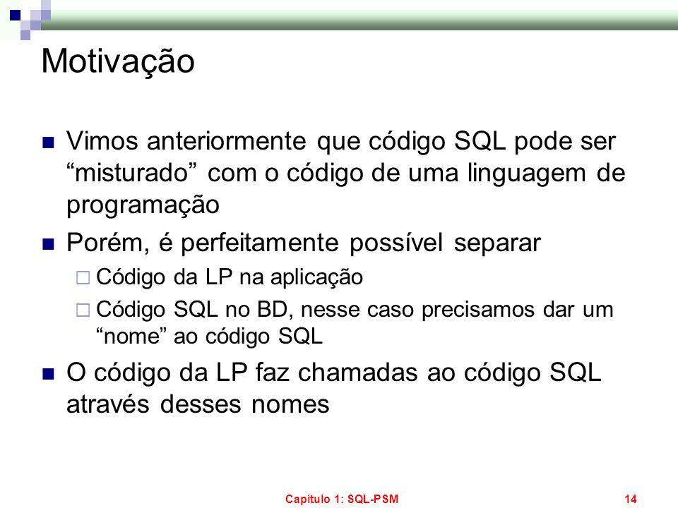 Motivação Vimos anteriormente que código SQL pode ser misturado com o código de uma linguagem de programação.