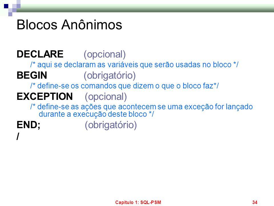 Blocos Anônimos DECLARE (opcional) BEGIN (obrigatório)