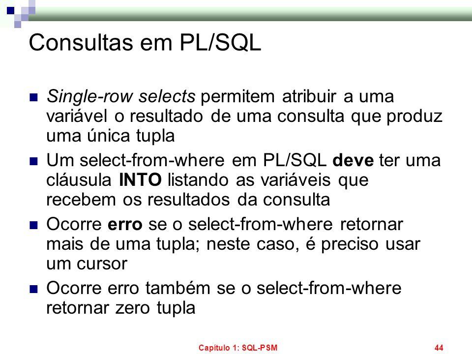 Consultas em PL/SQL Single-row selects permitem atribuir a uma variável o resultado de uma consulta que produz uma única tupla.