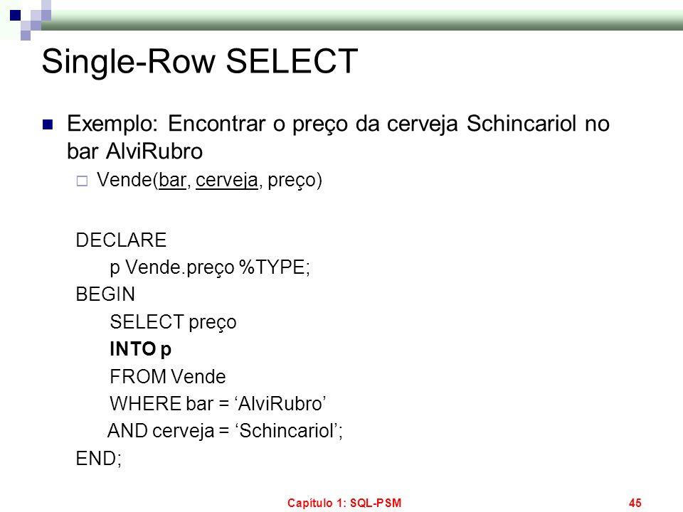 Single-Row SELECT Exemplo: Encontrar o preço da cerveja Schincariol no bar AlviRubro. Vende(bar, cerveja, preço)