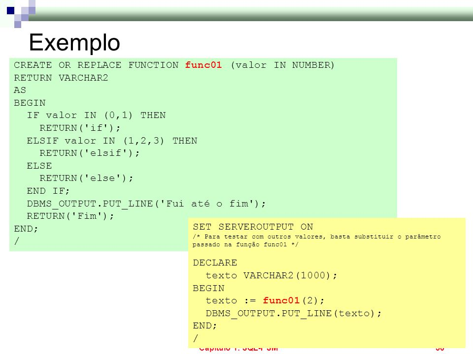 Exemplo CREATE OR REPLACE FUNCTION func01 (valor IN NUMBER)