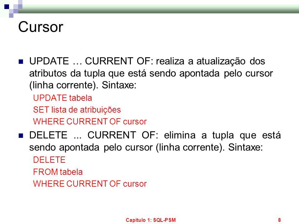 Cursor UPDATE … CURRENT OF: realiza a atualização dos atributos da tupla que está sendo apontada pelo cursor (linha corrente). Sintaxe: