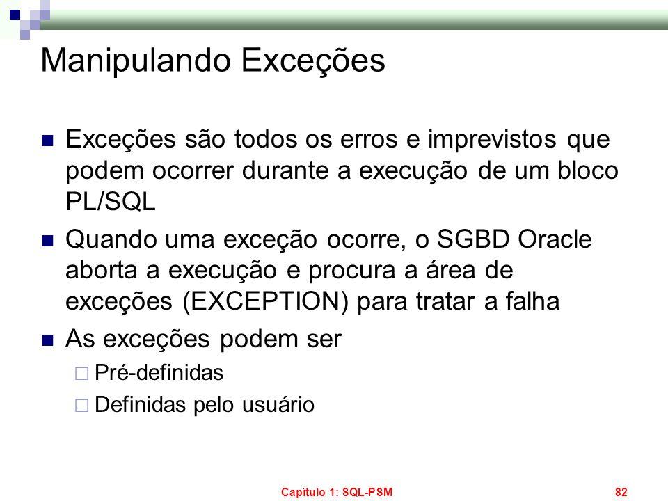 Manipulando Exceções Exceções são todos os erros e imprevistos que podem ocorrer durante a execução de um bloco PL/SQL.