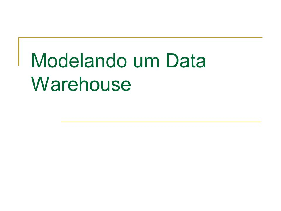 Modelando um Data Warehouse