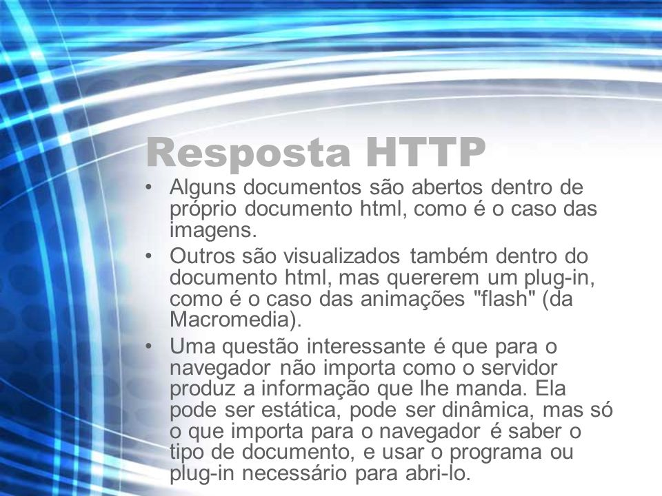 Resposta HTTP Alguns documentos são abertos dentro de próprio documento html, como é o caso das imagens.
