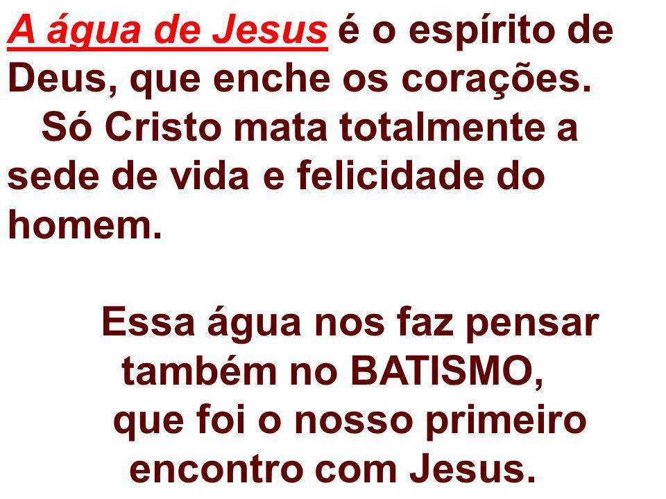 A água de Jesus é o espírito de Deus, que enche os corações.