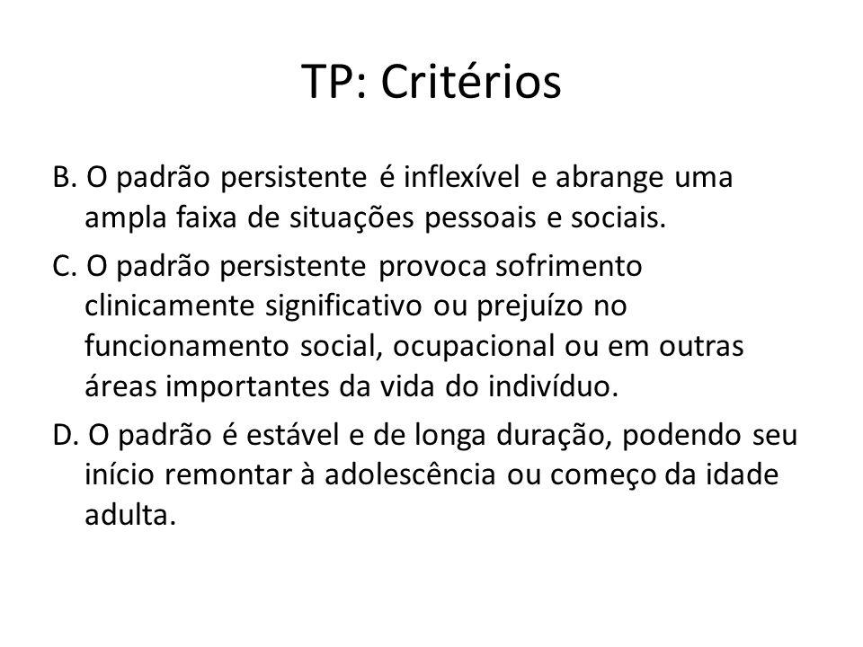 TP: Critérios B. O padrão persistente é inflexível e abrange uma ampla faixa de situações pessoais e sociais.