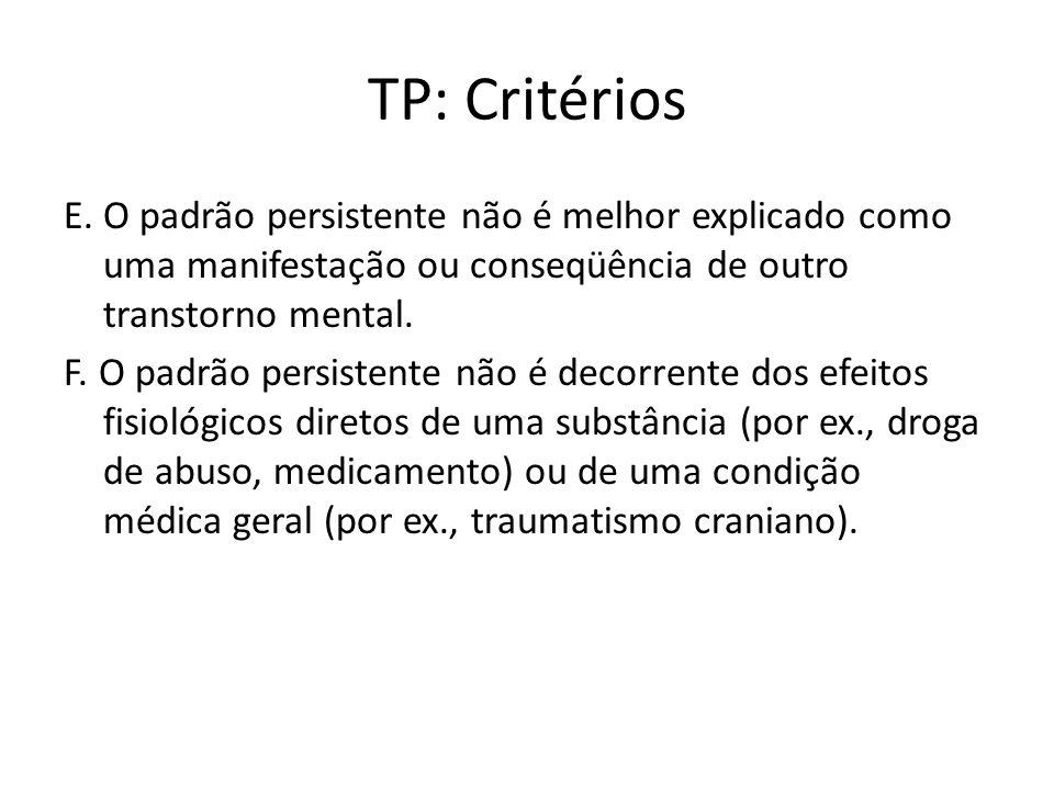 TP: Critérios E. O padrão persistente não é melhor explicado como uma manifestação ou conseqüência de outro transtorno mental.