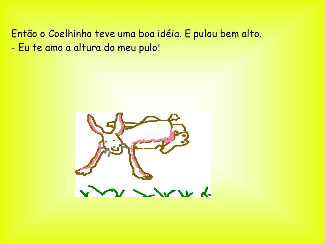 Então o Coelhinho teve uma boa idéia. E pulou bem alto.