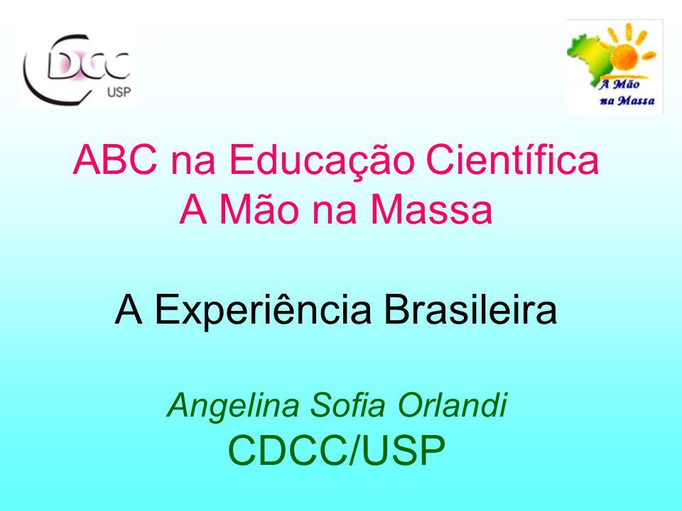 ABC na Educação Científica A Mão na Massa A Experiência Brasileira Angelina Sofia Orlandi CDCC/USP