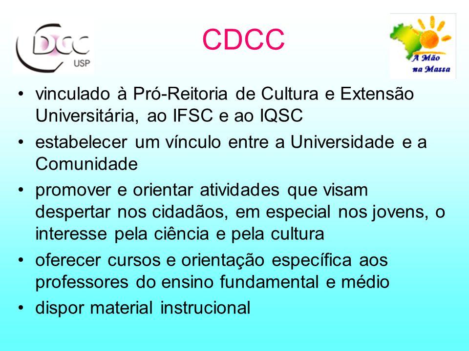 CDCC vinculado à Pró-Reitoria de Cultura e Extensão Universitária, ao IFSC e ao IQSC. estabelecer um vínculo entre a Universidade e a Comunidade.