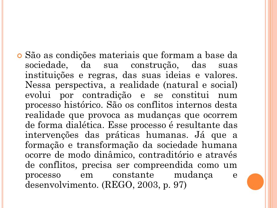 São as condições materiais que formam a base da sociedade, da sua construção, das suas instituições e regras, das suas ideias e valores.