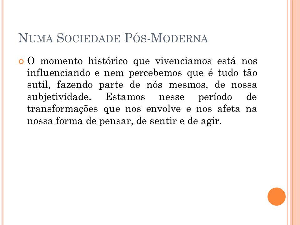 Numa Sociedade Pós-Moderna
