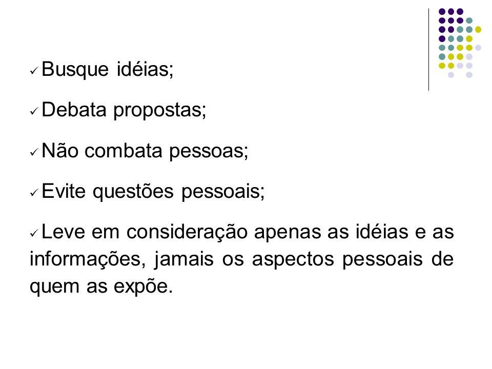 Busque idéias;Debata propostas; Não combata pessoas; Evite questões pessoais;