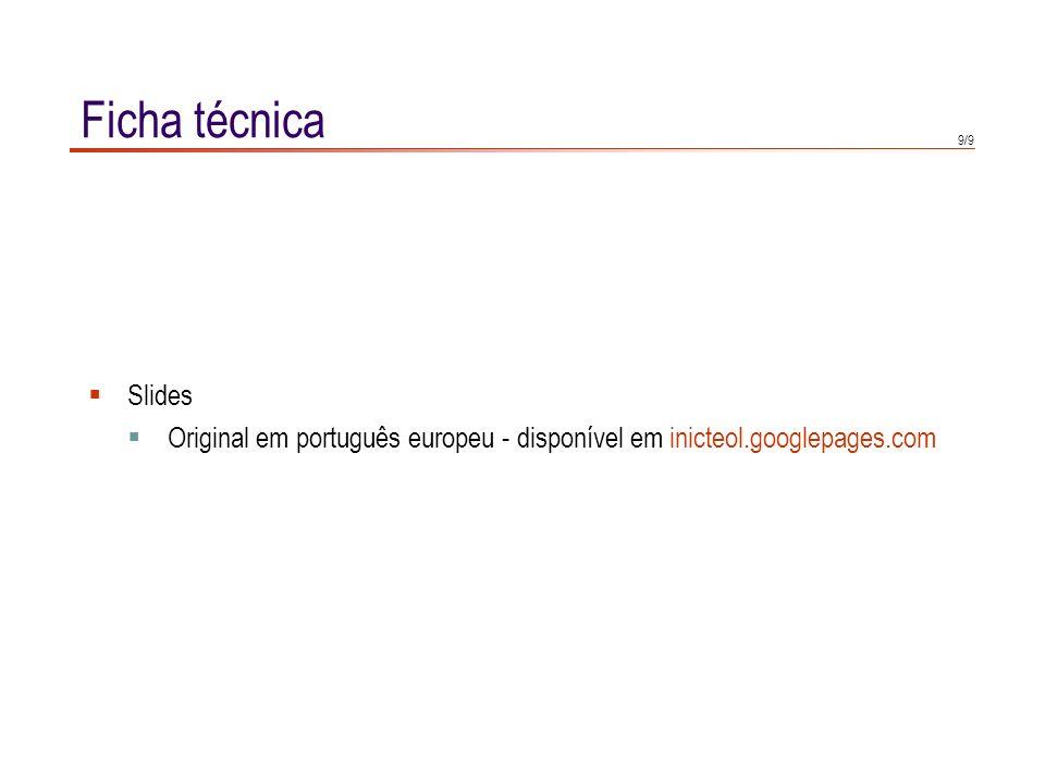 Ficha técnica Slides Original em português europeu - disponível em inicteol.googlepages.com 9
