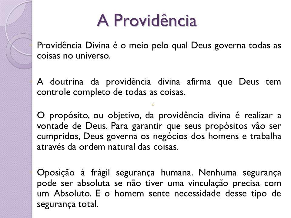 A Providência Providência Divina é o meio pelo qual Deus governa todas as coisas no universo.