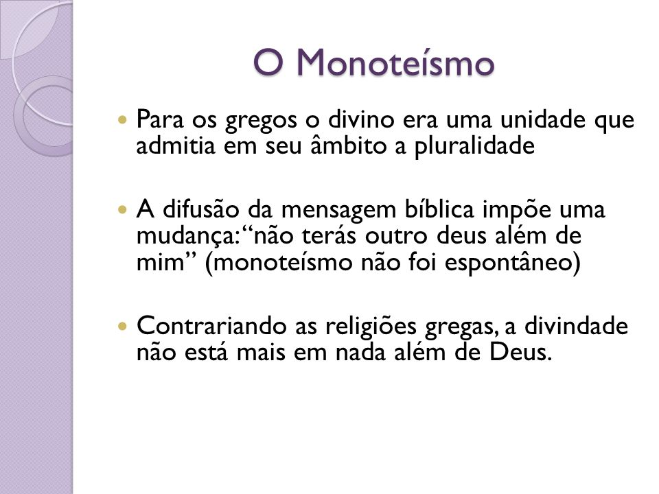 O Monoteísmo Para os gregos o divino era uma unidade que admitia em seu âmbito a pluralidade.
