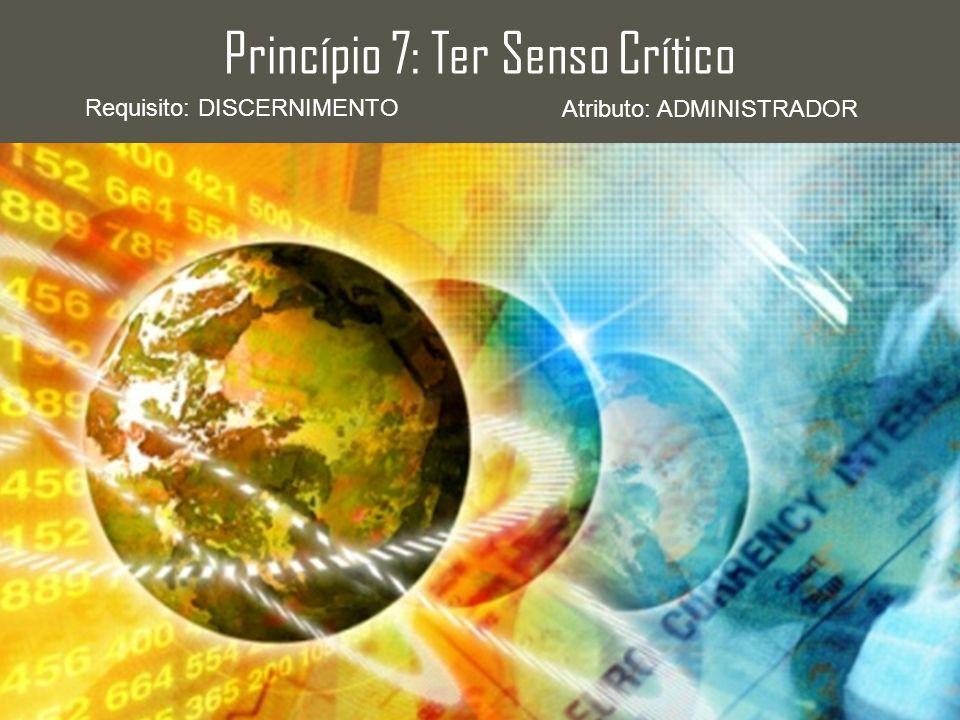 Princípio 7: Ter Senso Crítico