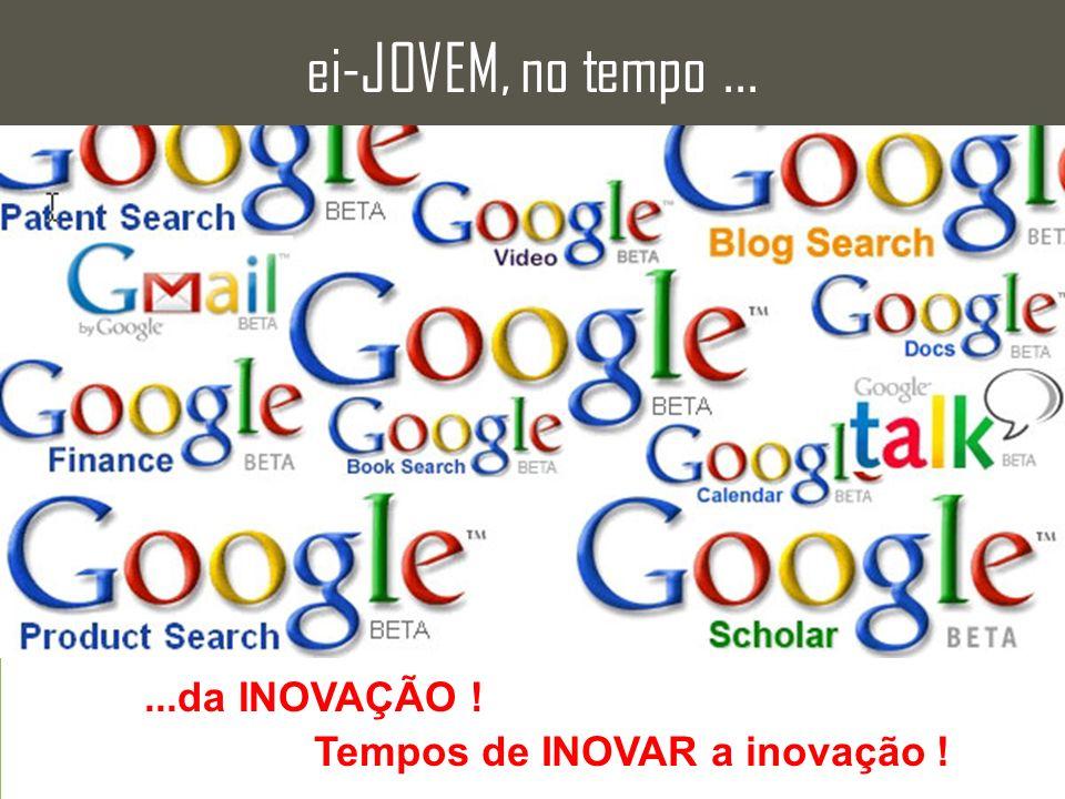 ei-JOVEM, no tempo ... ...da INOVAÇÃO ! Tempos de INOVAR a inovação !