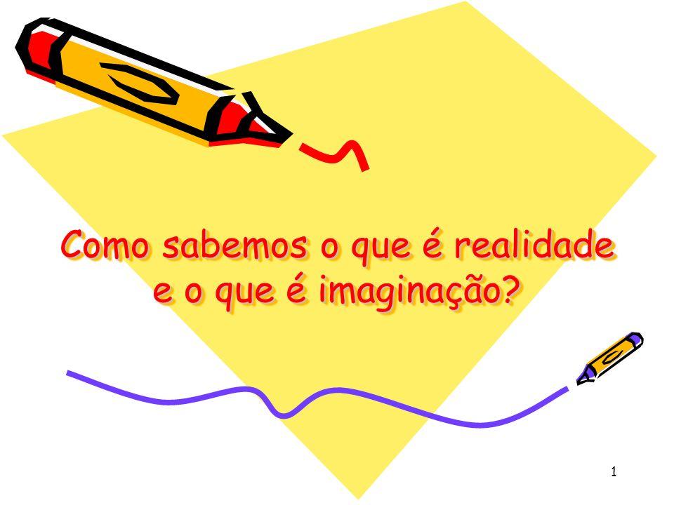 Como sabemos o que é realidade e o que é imaginação