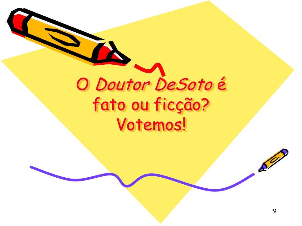 O Doutor DeSoto é fato ou ficção Votemos!