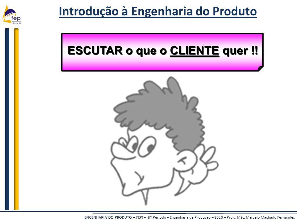 Introdução à Engenharia do Produto ESCUTAR o que o CLIENTE quer !!