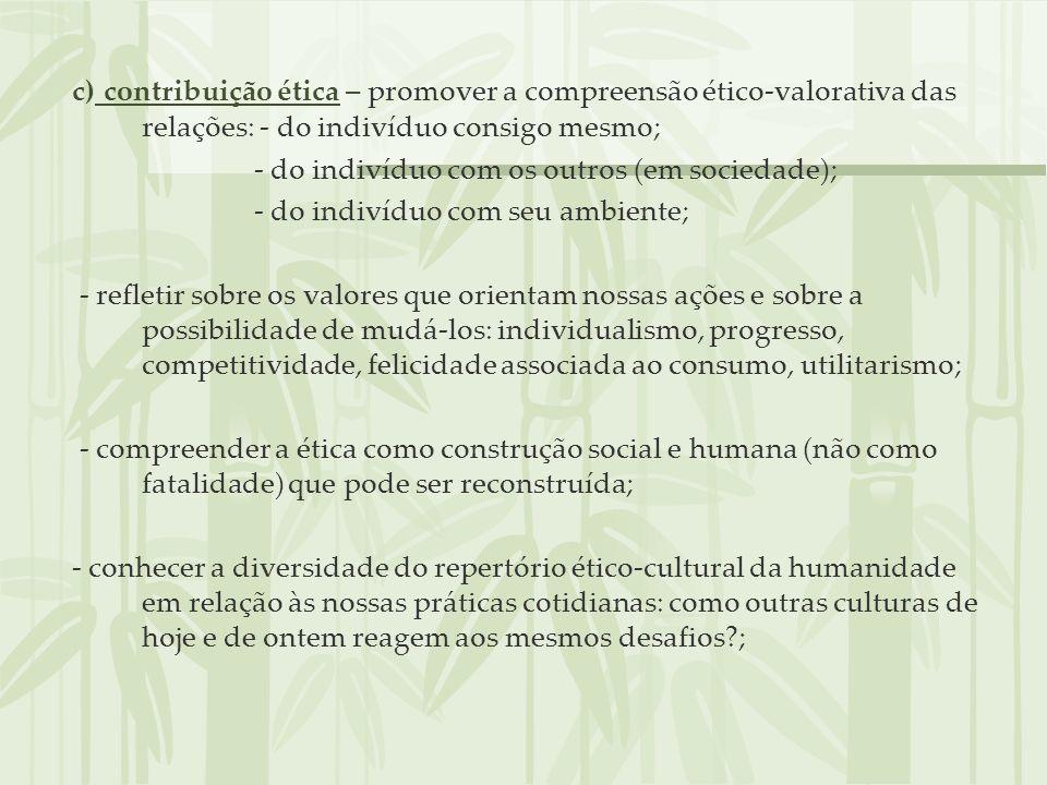 c) contribuição ética – promover a compreensão ético-valorativa das relações: - do indivíduo consigo mesmo;