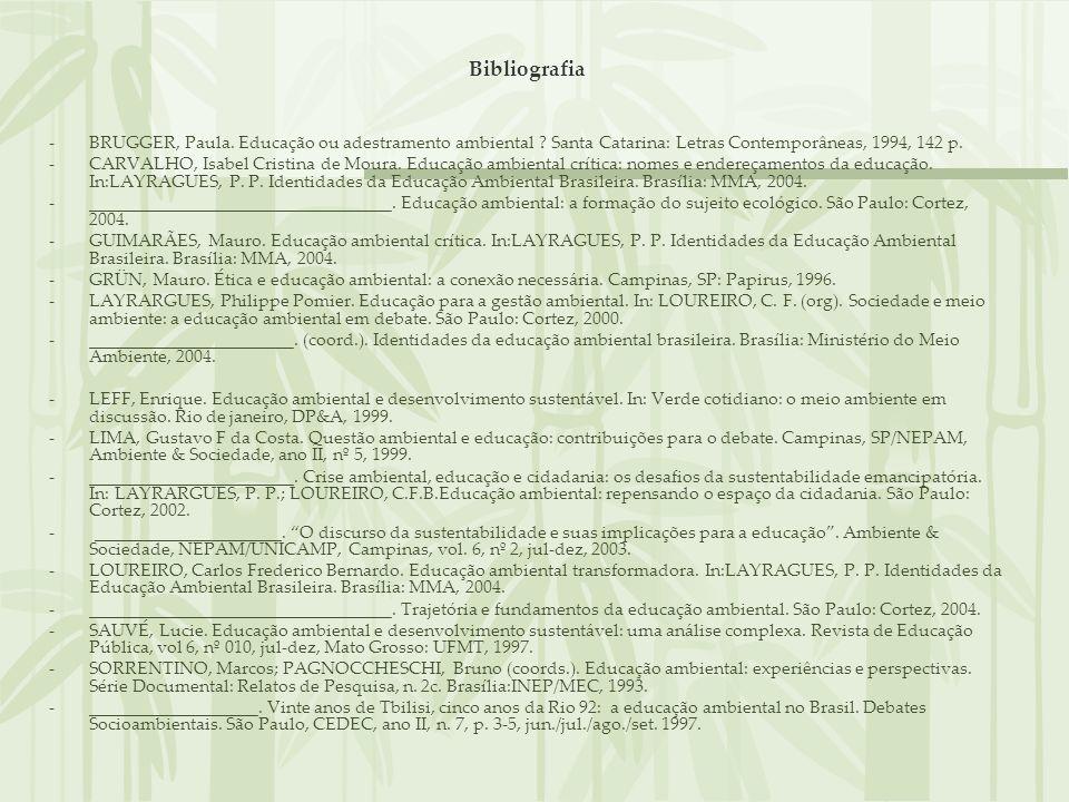 Bibliografia BRUGGER, Paula. Educação ou adestramento ambiental Santa Catarina: Letras Contemporâneas, 1994, 142 p.