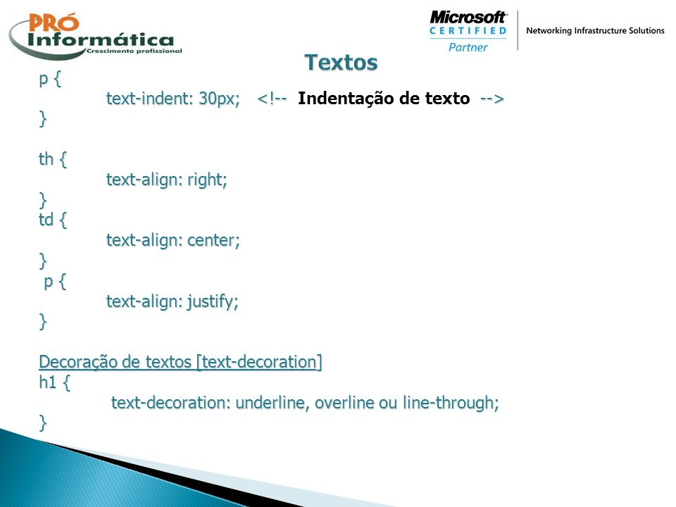 Textos p { text-indent: 30px; <!-- Indentação de texto --> }